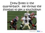 drew brees is the quarterback he throws the football to get a touchdown
