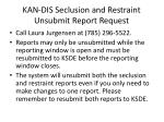 kan dis seclusion and restraint unsubmit report request