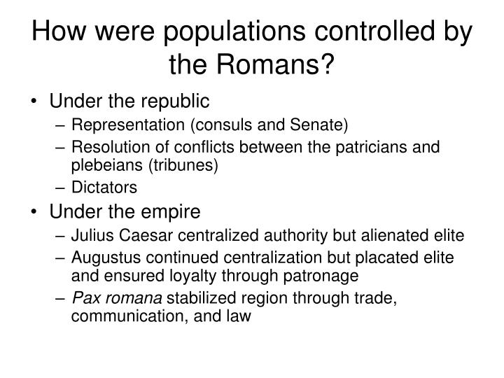 How were populations controlled by the Romans?
