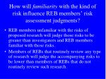 how will familiarity with the kind of risk influence reb members risk assessment judgments