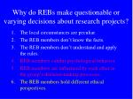 why do rebs make questionable or varying decisions about research projects
