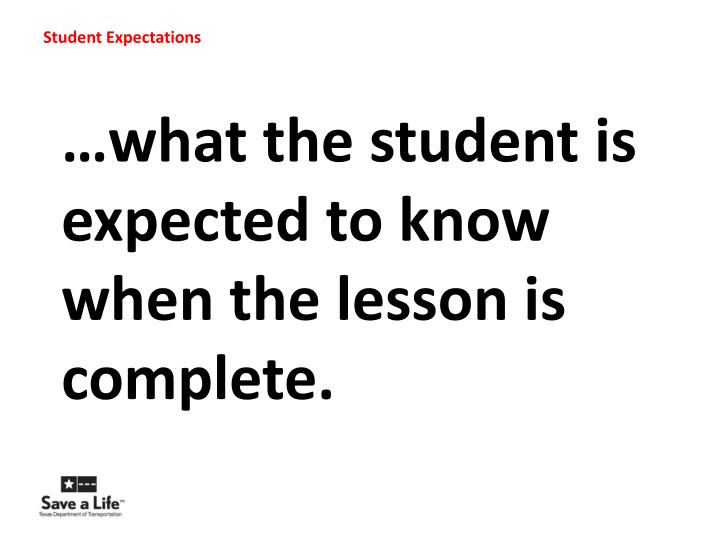 …what the student is expected to know when the lesson is complete.