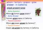 where farmers grapes grow answer in california simple present tense