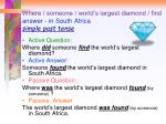 where someone world s largest diamond find answer in south africa simple past tense