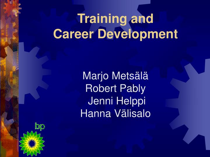 training and career development marjo mets l robert pably jenni helppi hanna v lisalo n.