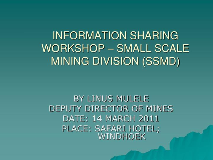 information sharing workshop small scale mining division ssmd n.