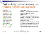 explore design issues memory ops probable memory stalls expected