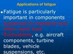 applications of fatigue