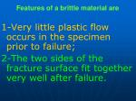 features of a brittle material are