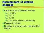 nursing care r t uterine changes