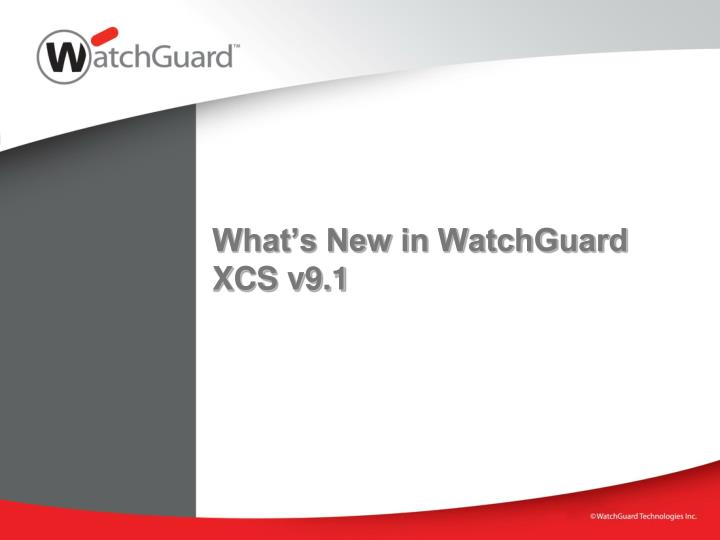 what s new in watchguard xcs v9 1 n.