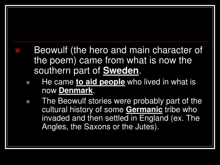 Beowulf (the hero and main character of the poem) came from what is now the southern part of