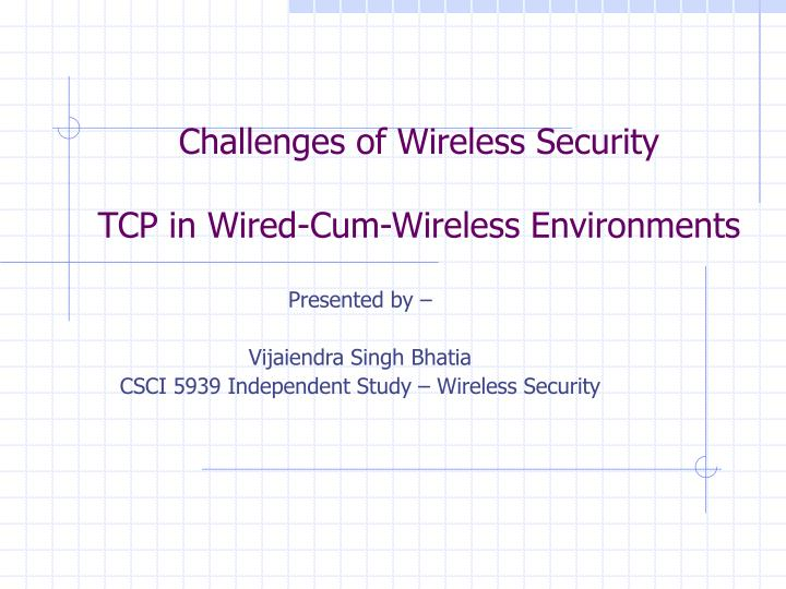 challenges of wireless security tcp in wired cum wireless environments n.