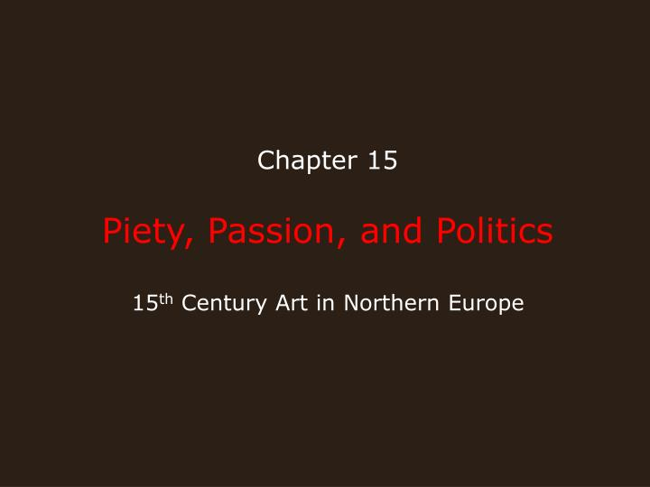 chapter 15 piety passion and politics 15 th century art in northern europe n.