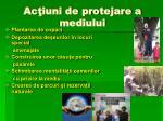 ac iuni de protejare a mediului