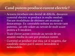 cand putem produce curent electric