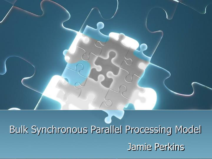 bulk synchronous parallel processing model n.