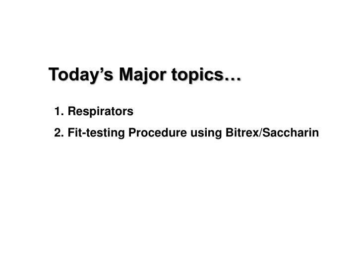 Today's Major topics…