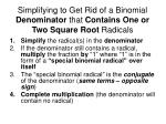 simplifying to get rid of a binomial denominator that contains one or two square root radicals