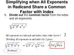 simplifying when all exponents in radicand share a common factor with index