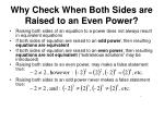 why check when both sides are raised to an even power
