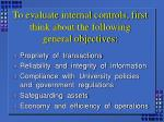 to evaluate internal controls first think about the following general objectives