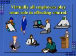virtually all employees play some role in effecting control
