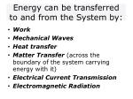 energy can be transferred to and from the system by