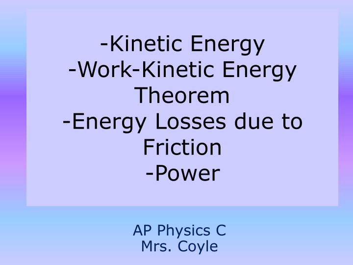 kinetic energy work kinetic energy theorem energy losses due to friction power n.