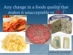 any change in a foods quality that makes it unacceptable to me