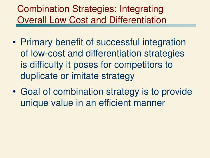 potential pitfalls of an integrated overall low cost and differentiation strategy Strategies - business strategy - integrated cost leadership - differentiation strategy products offered by differentiators, and costs are not as low as those of the low-cost leader (that produces to implement an integrated cost leadership/differentiation strategy is that it must simultaneously be.