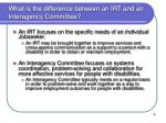 what is the difference between an irt and an interagency committee