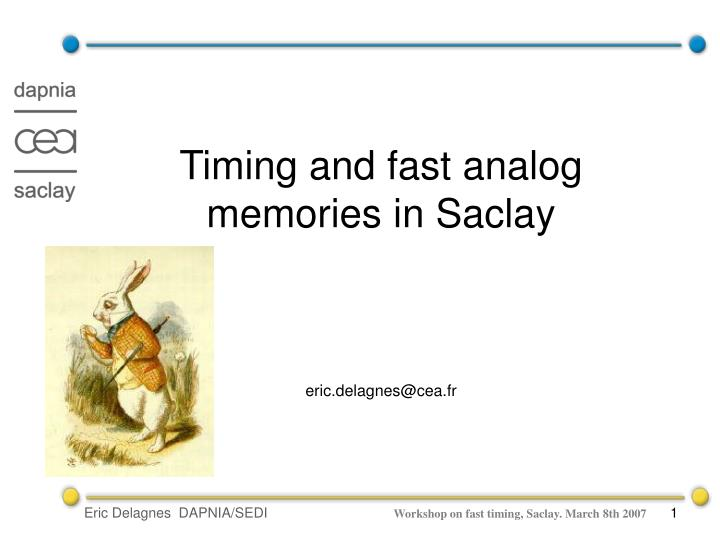 timing and fast analog memories in saclay eric delagnes@cea fr n.