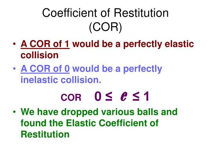 lab 8 coefficient of restitution Coefficient of restitution direct impacts of two objects occur when their velocity vectors are parallel linear momentum is conserved.