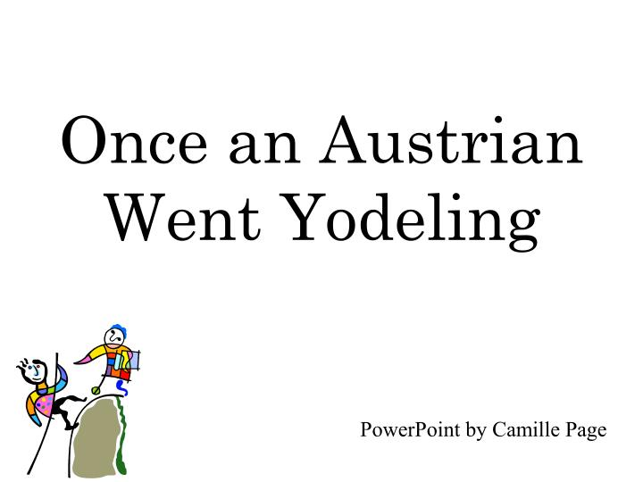 once an austrian went yodeling n.