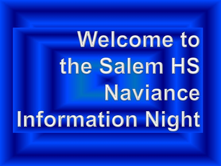 welcome to the salem hs naviance information night n.