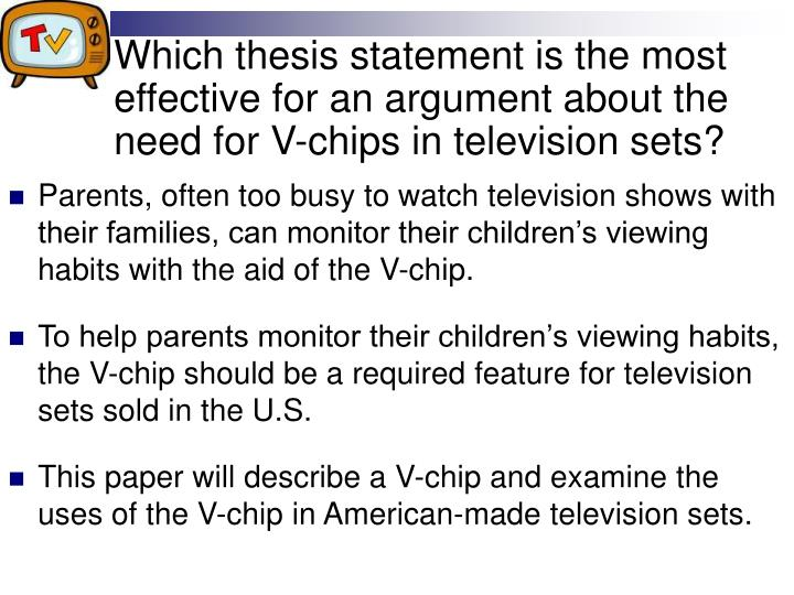 Which thesis statement is the most effective for an argument about the need for V-chips in television sets?