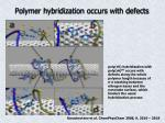 polymer hybridization occurs with defects