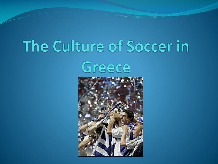 the culture of soccer in greece n.