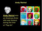andy warhol was an american artist who was famous during the time of pop art