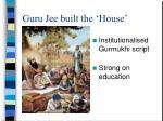 guru jee built the house
