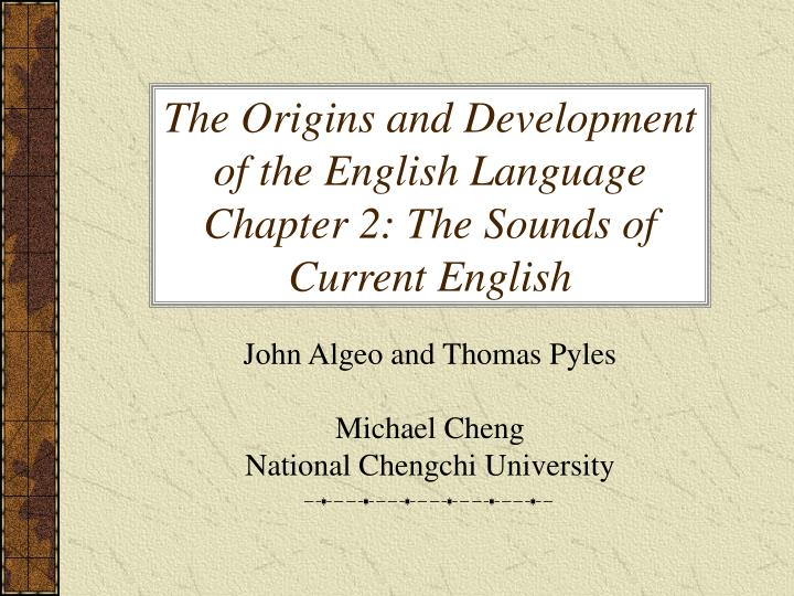 the origins and development of the english language chapter 2 the sounds of current english n.