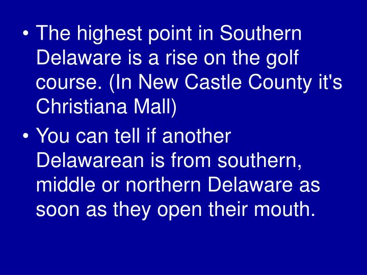 The highest point in Southern Delaware is a rise on the golf course. (In New Castle County it's Christiana Mall)