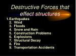 destructive forces that effect structures