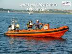 what makes a good rescue crew