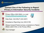 contact one of the following to report privacy information security incidents