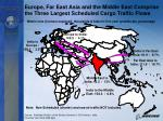 europe far east asia and the middle east comprise the three largest scheduled cargo traffic flows