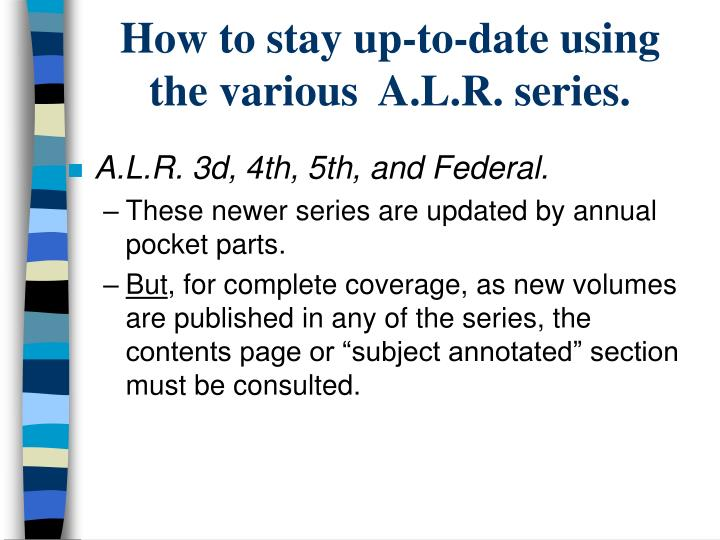 How to stay up-to-date using the various  A.L.R. series.