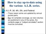 how to stay up to date using the various a l r series