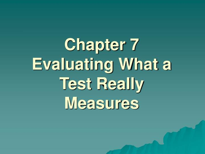 chapter 7 evaluating what a test really measures n.